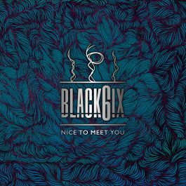 BLACK6IX – Nice To Meet You