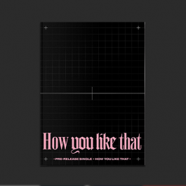 BLACKPINK – How You Like That